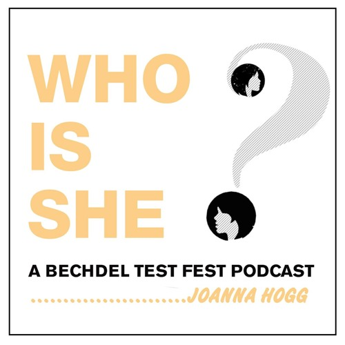 Episode 3 | Joanna Hogg | Who Is She? A Bechdel Test Fest Podcast