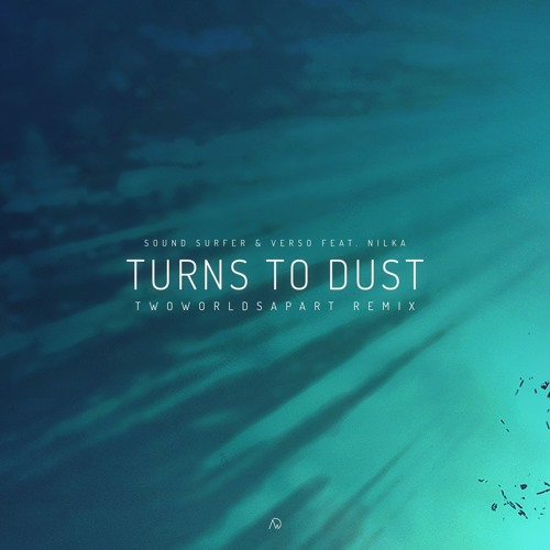 Sound Surfer & Verso - Turns To Dust (feat. Nilka)(TwoWorldsApart Remix)