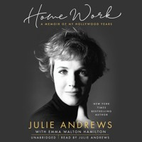 HOME WORK by Julie Andrews with Emma Walton Hamilton Read by Julie Andrews - Audiobook Excerpt