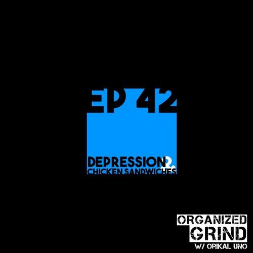EPISODE 42 - Depression And Chicken Sandwiches