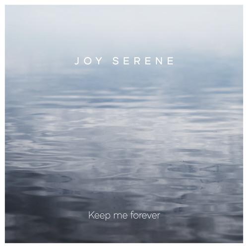 Joy Serene - Keep Me Forever