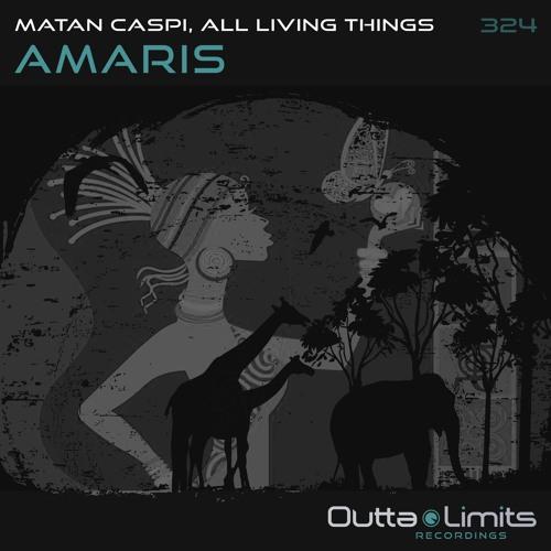Matan Caspi, All Living Things - Amaris (Original Mix) [Outta Limits]