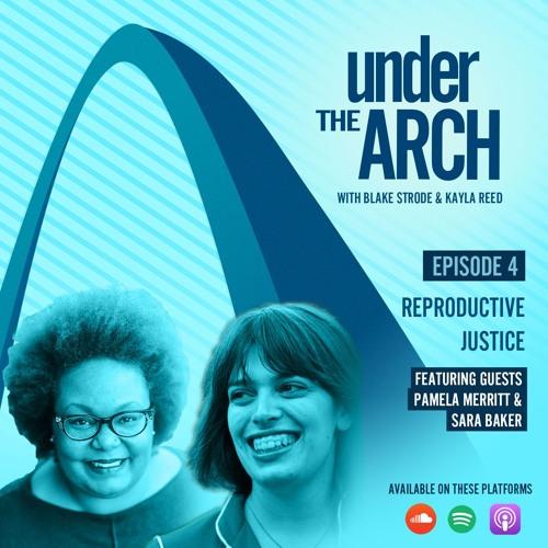 Under The Arch Ep. 4 - Reproductive Justice ft. Pamela Merritt & Sara Baker