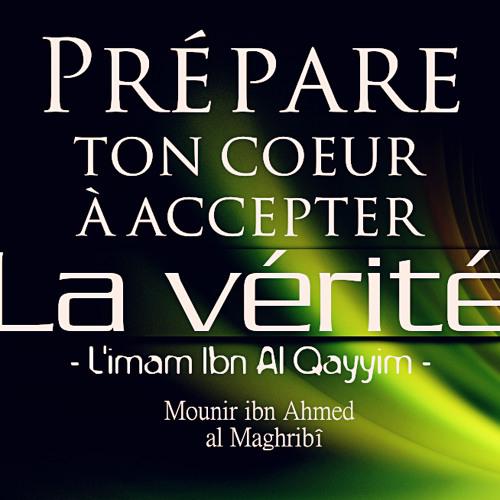 Prépare ton cœur à accepter la vérité / Mounir al Maghribî