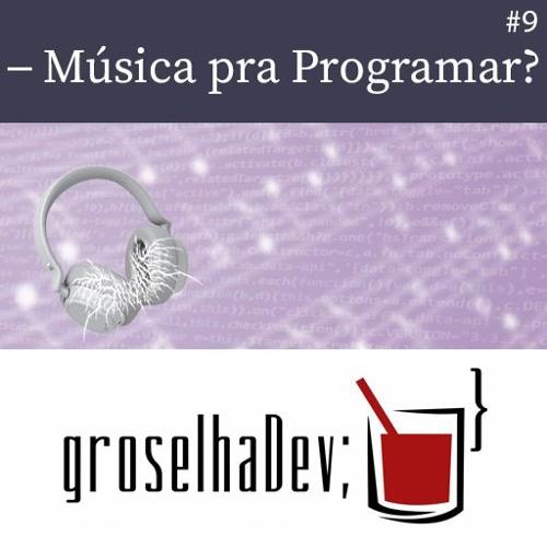 groselhaDev #9 - Música pra Programar?