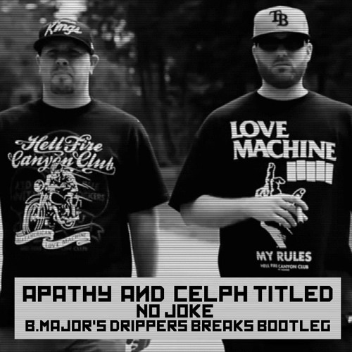 Apathy & Celph Titled - No Joke (B.Major's Drippers Breaks Bootleg)
