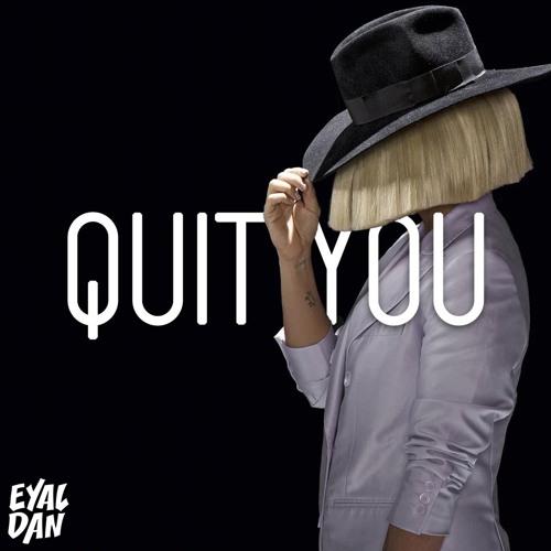 Sia - Quit You (Eyal Dan Remix)