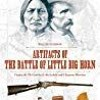 DOWNLOAD Artifacts of the Battle of Little Big Horn Custer  the 7th Cavalry & the Lakota and Che