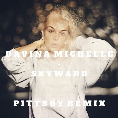 Davina Michelle - Skywards (Pittboy Remix)