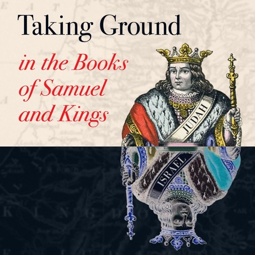 Taking Ground in the Books of Samuel and Kings