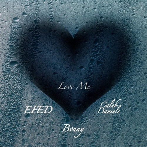 Love Me Ft. EFED, Caleb Daniels (Prod. David Taylor) LAST SONG