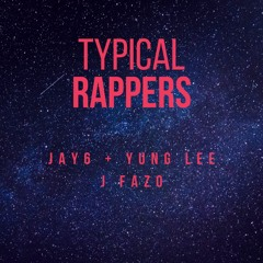 TYPICAL RAPPERS (ft. J FAZO)