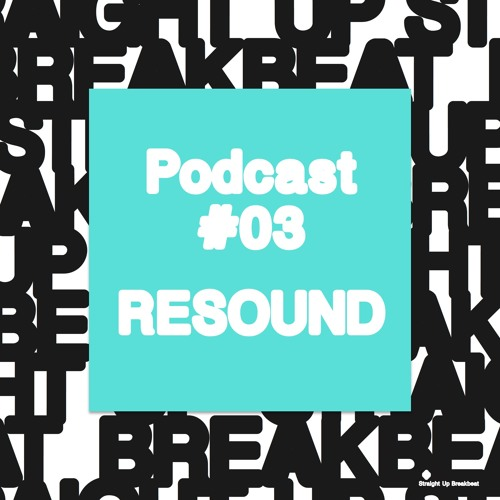 Straight Up Breakbeat Podcast 03 | Resound