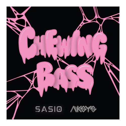 Aksys & Sasio - Chewing Bass