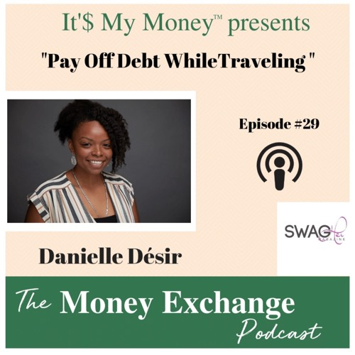 Pay Off Debt While Traveling with Danielle Desir - Eps 29