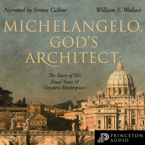 Michelangelo, God's Architect by William E. Wallace