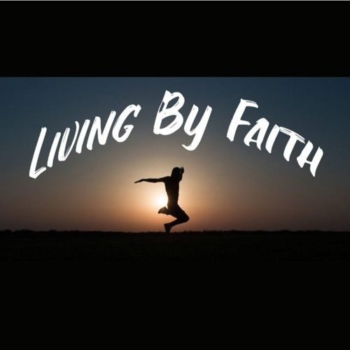 Living By Faith Allows You To . . .