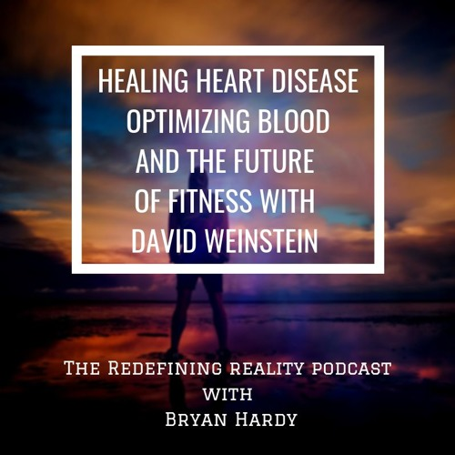 Healing Heart Disease, Optimizing Blood, & The Future of Fitness with David Weinstein - Ep. 78