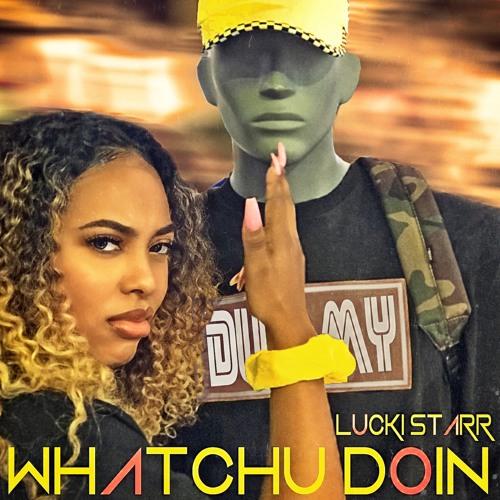 Lucki Starr- Whatchu Doin