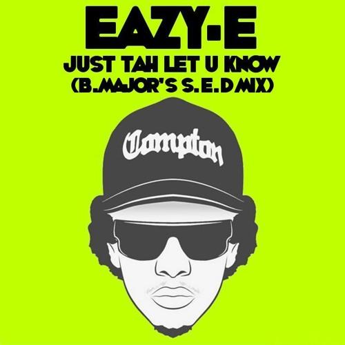 Eazy-E - Just Tah Let U Know (B.Major's S.E.D Mix)