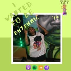 Rwebel Radio 110: I wanted to be Rhythmic