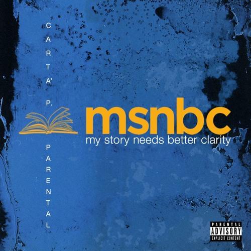 Carta' P. / Parental - MSNBC : My Story Needs Better Clarity