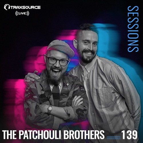 TRAXSOURCE LIVE! Sessions #139 - The Patchouli Brothers
