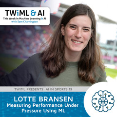 Measuring Performance Under Pressure Using ML with Lotte Bransen - TWIML Talk #296