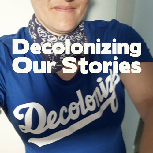 The B'K Podcast Decolonizing Our Stories