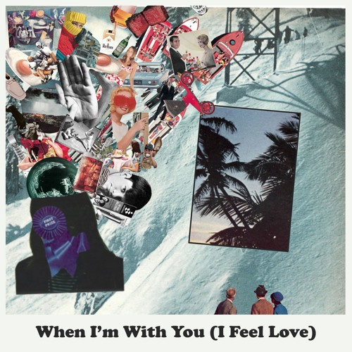 When I'm With You (I Feel Love)
