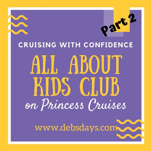 All About the Kids Club on Princess Cruises Part 2