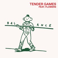 Tender Games - Balance (Ft. Flowers)