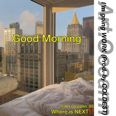Good morning (Prod. by COLDE$T)