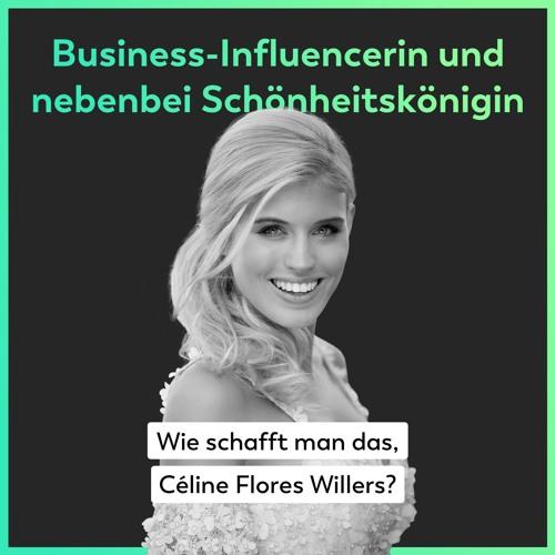 Business-Influencerin und nebenbei Schönheitskönigin – Wie schafft man das, Céline Flores Willers?
