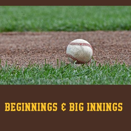 Beginnings & Big innings
