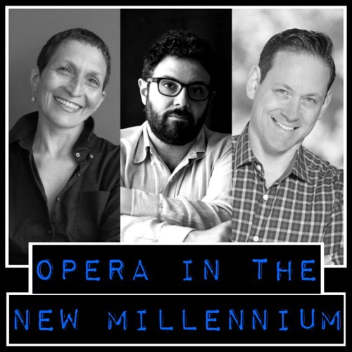 Ep. 136: Opera in the New Millennium - Interview with Kaminsky, Cerrone, and Edelson