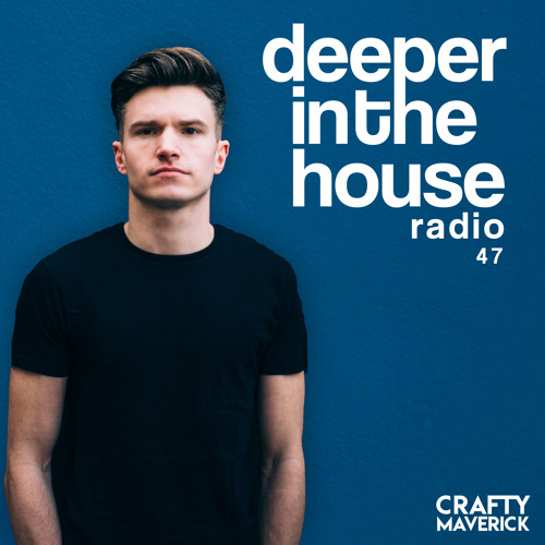 Deeper In The House Vol.47 Crafty Maverick [Free Download]