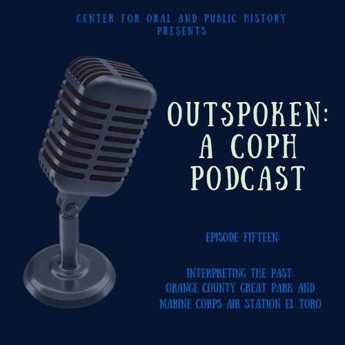 Episode 15: Interpreting the Past - Orange County Great Park and Marine Corps Air Station El Toro