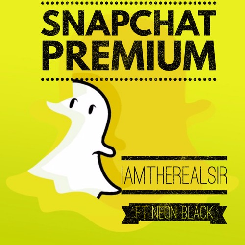 Snapchat Premium By Iamtherealsir On Soundcloud Hear The World S Sounds