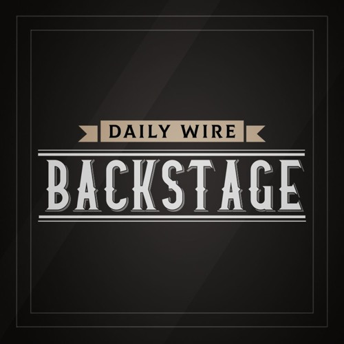 Daily Wire Backstage: Watch and Wait Edition