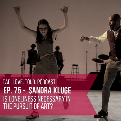 Episode 75: Sandra Kluge - Is Loneliness Necessary In The Pursuit Of Art?