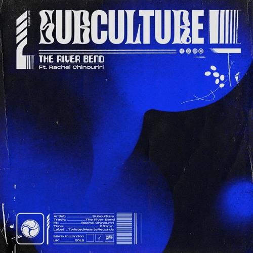 Subculture - The River Bend (Ft. Rachel Chinouriri)