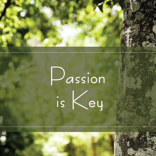 Passion is Key
