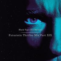 Black Tiger Sex Machine - Futuristic Thriller Mix Part XIX