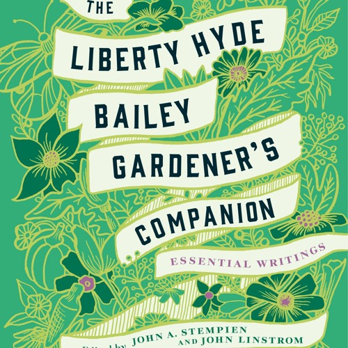 1869, Ep. 78 w/ The Liberty Hyde Bailey's Gardener's Companion editors John Stempien & John Linstrom