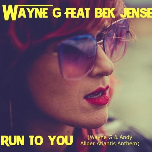 Wayne G feat Bek Jensen - Run To You (Atlantis Anthem Mix)