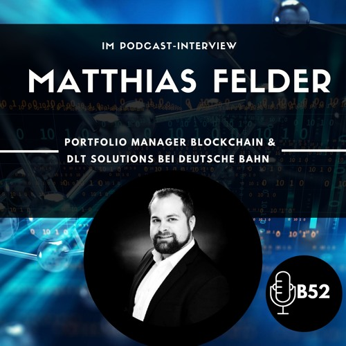 Block52 - #19 with Matthias Felder, Portfolio Manager Blockchain & DLT Solutions, Deutsche Bahn