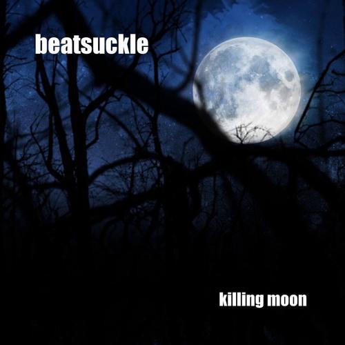 Killing Moon - Beatsuckle Cover Of Echo & The Bunnymen 16B 44k