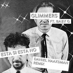 "Glimmers ""Esta Si Esta No (Asi Me Gusta A Mi)"" ft. Baby G (Daniel Haaksman Remix)"