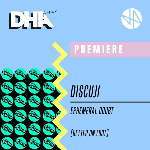 Premiere: Discuji - Ephemeral Doubt [Better On Foot] by DHA